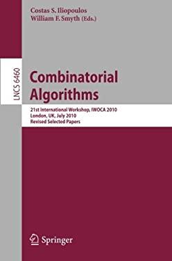 Combinatorial Algorithms: 21st International Workshop, Iwoca 2010, London, UK, July 26-28, 2010, Revised Selected Papers 9783642192210
