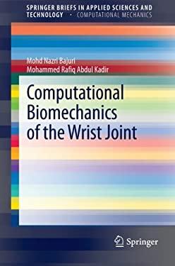 Computational Biomechanics of the Wrist Joint 9783642319051