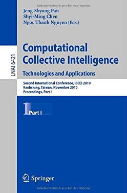 Computational Collective Intelligence: Technologies and Applications: Second International Conference, ICCCI 2010, Kaohsiung, Taiwan, November 10-12, 9783642166921