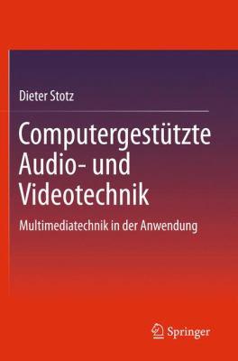 Computergest Tzte Audio- Und Videotechnik: Multimediatechnik in Der Anwendung 9783642232527