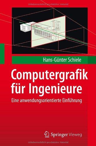 Computergrafik F R Ingenieure: Eine Anwendungsorientierte Einf Hrung 9783642238420