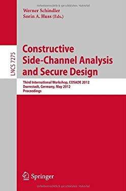 Constructive Side-Channel Analysis and Secure Design: Third International Workshop, Cosade 2012, Darmstadt, Germany, May 3-4, 2012. Proceedings 9783642299117