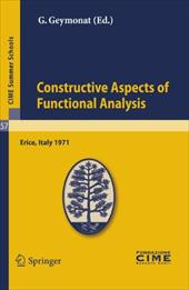 Constructive Aspects of Functional Analysis: Lectures Given at a Summer School of the Centro Internazionale Matematico Estivo (C.I 8008312