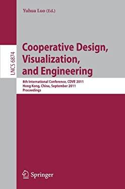 Cooperative Design, Visualization, and Engineering: 8th International Conference, Cdve 2011, Hong Kong, China, September 11-14, 2011, Proceedings 9783642237331