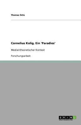 Cornelius Kolig. Ein 'Paradies' 9783640768127
