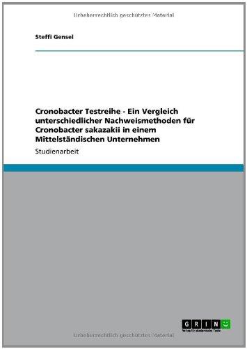Cronobacter Testreihe - Ein Vergleich Unterschiedlicher Nachweismethoden F R Cronobacter Sakazakii in Einem Mittelst Ndischen Unternehmen 9783640824434