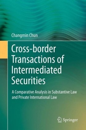 Cross-Border Transactions of Intermediated Securities: A Comparative Analysis in Substantive Law and Private International Law 9783642278525