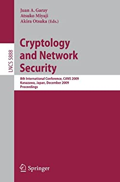 Cryptology and Network Security: 8th International Conference, Cans 2009, Kanazawa, Japan, December 12-14, 2009, Proceedings 9783642104329