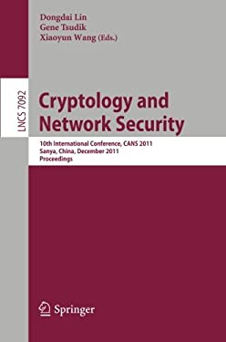 Cryptology and Network Security: 10th International Conference, CANS 2011 Sanya, China, December 10-12, 2011 Proceedings 9783642255120