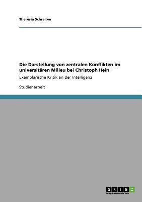 Die Darstellung Von Zentralen Konflikten Im Universit Ren Milieu Bei Christoph Hein 9783640560097