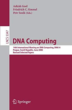 DNA Computing: 14th International Meeting on DNA Computing, DNA 14 Prague, Czech Republic, June 2-9, 2008 Revised Selected Papers 9783642030758
