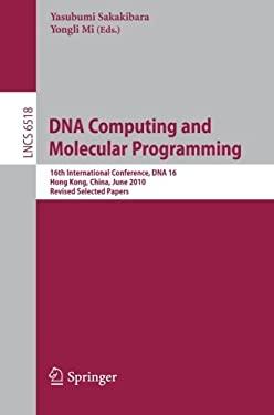 DNA Computing and Molecular Programming: 16th International Conference, DNA 16, Hong Kong, China, June 14-17, 2010, Revised Selected Papers 9783642183041