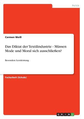 Das Diktat Der Textilindustrie - M Ssen Mode Und Moral Sich Ausschlie En 9783640759477