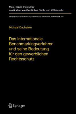 Das Internationale Benchmarkingverfahren Und Seine Bedeutung F R Den Gewerblichen Rechtsschutz: Indikatoren Und Benchmarks Zur Berwachung Des Internat 9783642120176
