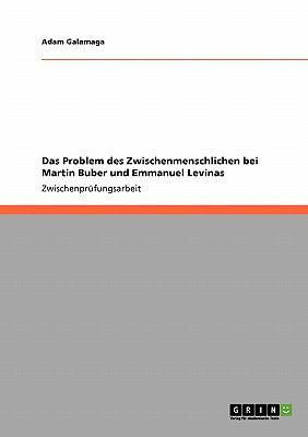 Das Problem Des Zwischenmenschlichen Bei Martin Buber Und Emmanuel Levinas 9783640334339