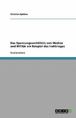 Das Spannungsverh Ltnis Von Medien Und Milit R Am Beispiel Des Irakkrieges 9783640326259