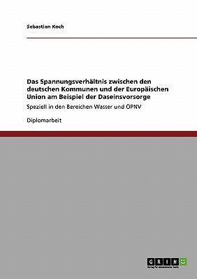 Spannungsverh Ltnis Zwischen Den Deutschen Kommunen Und Der Europaischen Union Am Beispiel Der Daseinsvorsorge 9783640272778