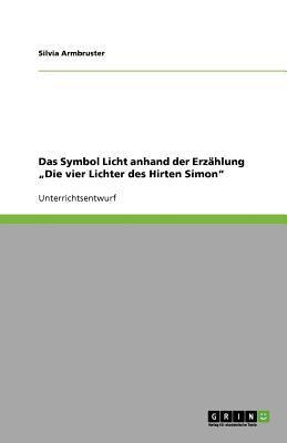 """Das Symbol Licht Anhand Der Erz Hlung Die Vier Lichter Des Hirten Simon"""""""