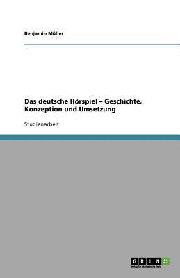 Das Deutsche H Rspiel - Geschichte, Konzeption Und Umsetzung 9783640804665