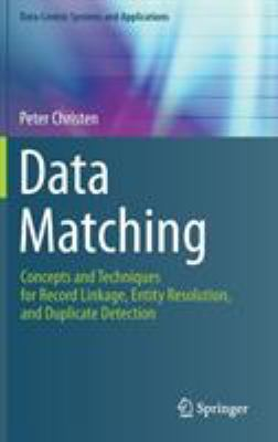 Data Matching: Concepts and Techniques for Record Linkage, Entity Resolution, and Duplicate Detection 9783642311635