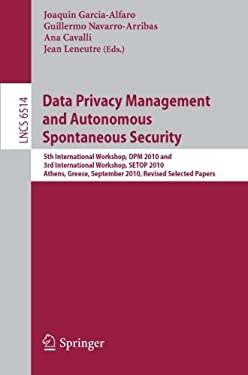 Data Privacy Management and Autonomous Spontaneous Security: 5th International Workshop, DPM 2010 and 3rd International Workshop, SETOP 2010 Athens, G 9783642193477