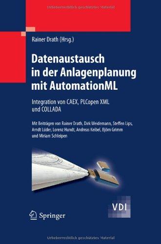 Datenaustausch in Der Anlagenplanung Mit Automationml: Integration Von Caex, Plcopen XML Und Collada 9783642046735
