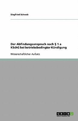 Der Abfindungsanspruch Nach 1 a Kschg Bei Betriebsbedingter K Ndigung 9783640475087
