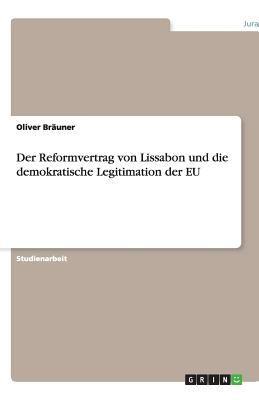 Der Reformvertrag Von Lissabon Und Die Demokratische Legitimation Der Eu 9783640480036