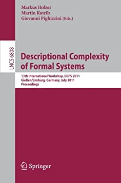 Descriptional Complexity of Formal Systems: 13 International Workshop, Dcfs 2011, Gie En/Limburg, Germany, July 25-27, 2011. Proceedings 9783642225994