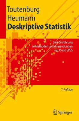 Deskriptive Statistik: Eine Einf Hrung in Methoden Und Anwendungen Mit R Und SPSS 9783642018343