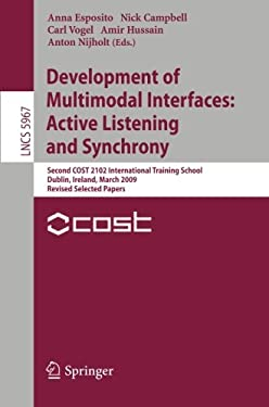 Development of Multimodal Interfaces: Active Listening and Synchrony: Second Cost 2102 International Training School, Dublin, Ireland, March 23-27, 20 9783642123962