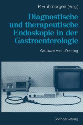 Diagnostische Und Therapeutische Endoskopie in Der Gastroenterologie 9783642972836