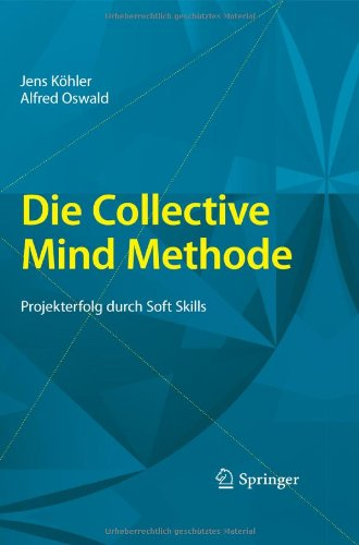 Die Collective Mind Methode: Projekterfolg Durch Soft Skills 9783642001079