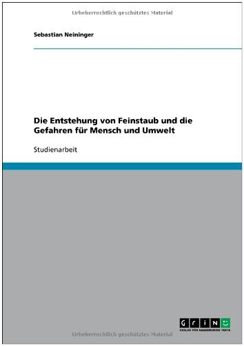 Entstehung Von Feinstaub Und Die Gefahren Fur Mensch Und Umwelt 9783640627882