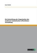 Die Entwicklung Der Organisation Der Modernen Tschechischen Ffentlichen Verwaltung 9783640376728