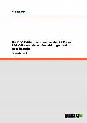 Die Fifa Fu Ballweltmeisterschaft 2010 in S Dafrika Und Deren Auswirkungen Auf Die Hotelbranche 9783640357048