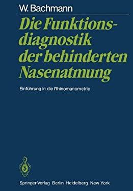 Die Funktionsdiagnostik Der Behinderten Nasenatmung: Einf Hrung in Die Rhinomanometrie 9783642685927