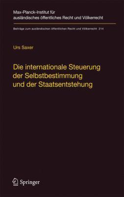 Die Internationale Steuerung der Selbstbestimmung Und der Staatsentstehung: Selbstbestimmung, Konfliktmanagement, Anerkennung Und Staatennachfolge In 9783642102707