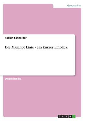 Die Maginot Linie - Ein Kurzer Einblick 9783640260867