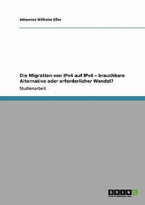 Die Migration Von Ipv4 Auf Ipv6 - Brauchbare Alternative Oder Erforderlicher Wandel? 9783640445301