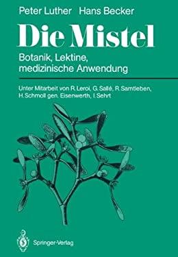Die Mistel: Botanik, Lektine, Medizinische Anwendung 9783642712586