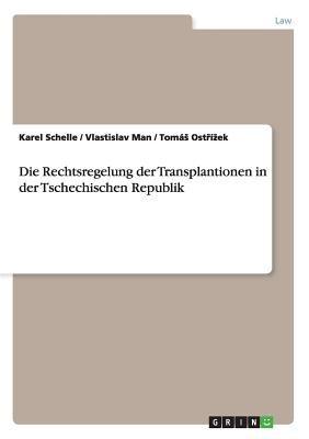 Die Rechtsregelung Der Transplantionen in Der Tschechischen Republik 9783640691692