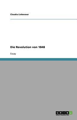 Die Revolution Von 1848 9783640812837