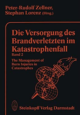 Die Versorgung Des Brandverletzten Im Katastrophenfall Band 2: The Management of Burn Injuries in Catastrophes 9783642724718