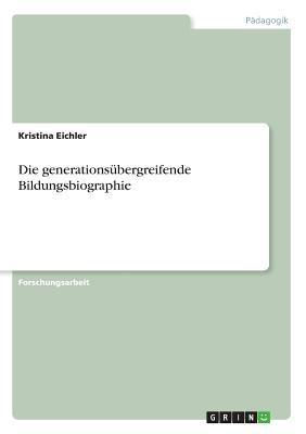 Die Generations Bergreifende Bildungsbiographie 9783640739042