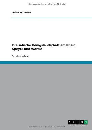 Die Salische K Nigslandschaft Am Rhein: Speyer Und Worms 9783640635603
