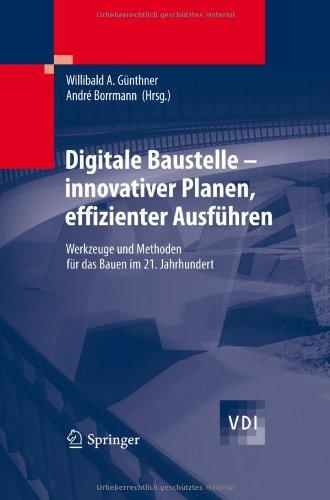 Digitale Baustelle- Innovativer Planen, Effizienter Ausf Hren: Werkzeuge Und Methoden F R Das Bauen Im 21. Jahrhundert 9783642164859