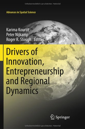Drivers of Innovation, Entrepreneurship and Regional Dynamics (Advances in Spatial Science) Karima Kourtit, Peter Nijkamp and Roger R. Stough