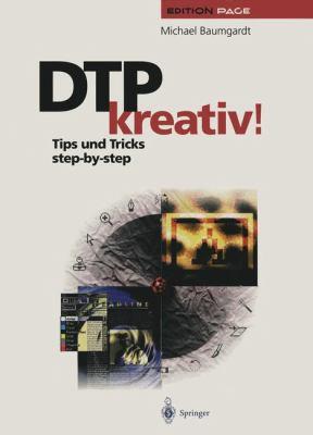 Dtp Kreativ!: Tips Und Tricks Step-By-Step 9783642957413