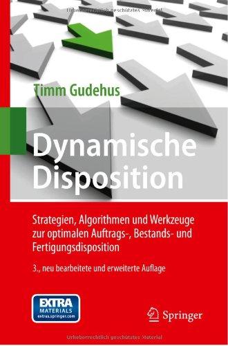 Dynamische Disposition: Strategien, Algorithmen Und Werkzeuge Zur Optimalen Auftrags-, Bestands- Und Fertigungsdisposition 9783642229824